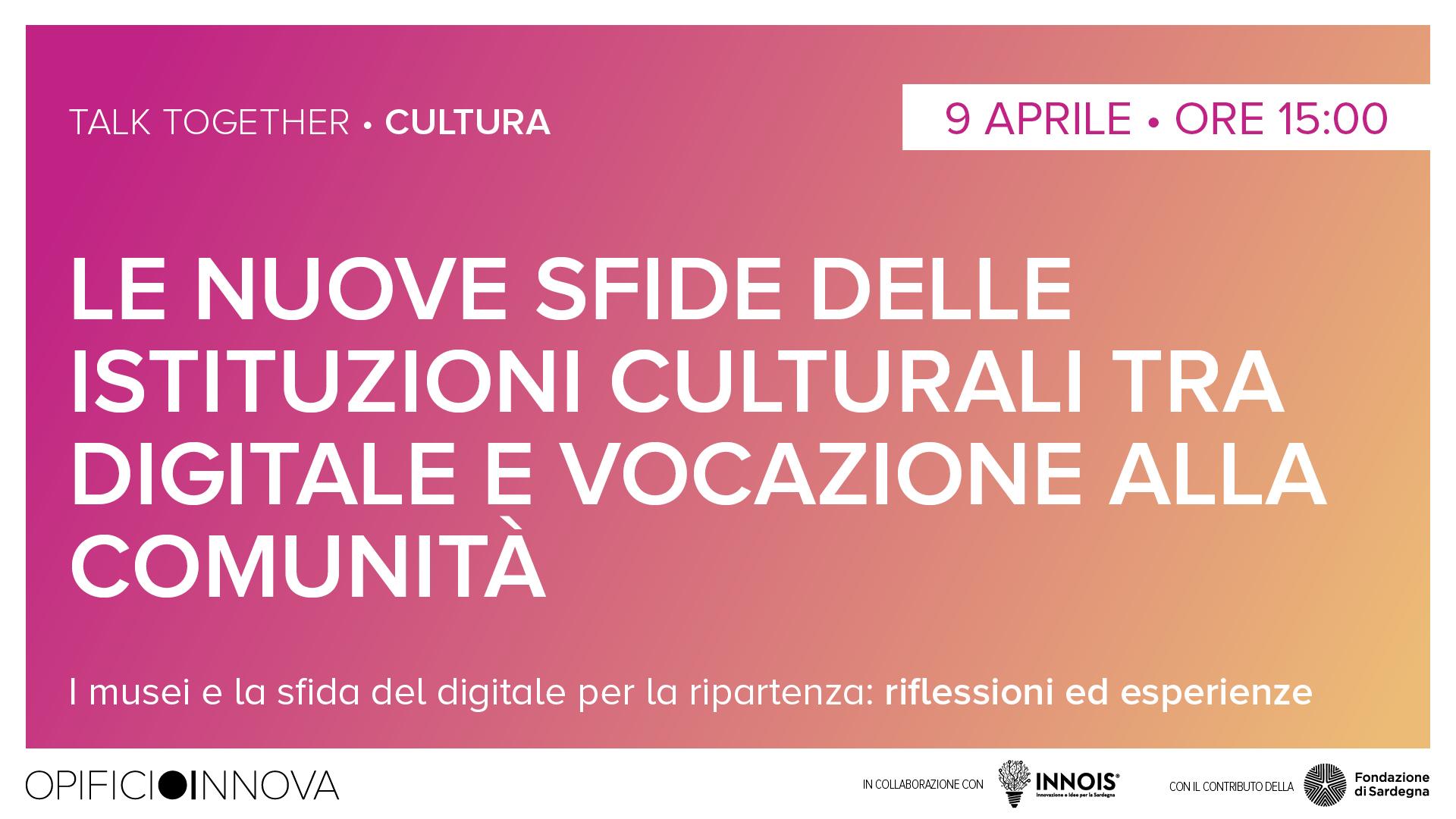 Le nuove sfide delle istituzioni culturali tra digitale e vocazione alla comunità </br>09-04-2021 ore 15:00