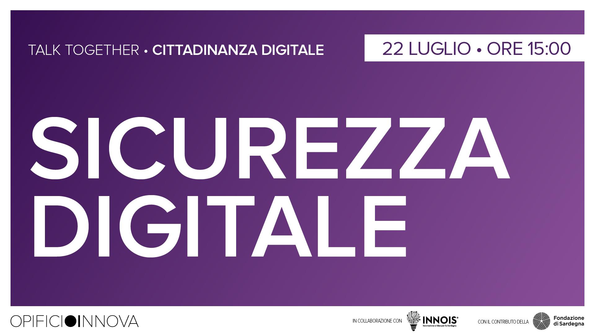 La Sicurezza Digitale </br>22-07-2021 ore 15:00